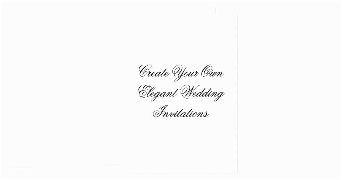 Design Your Own Wedding Invitations Create Your Own Wedding Invitations