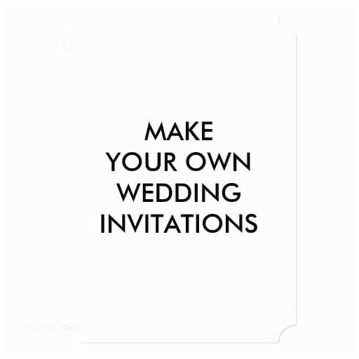 How to Make Your Own Wedding Invitations Make Your Own Personalized Wedding Invitations Yaseen for