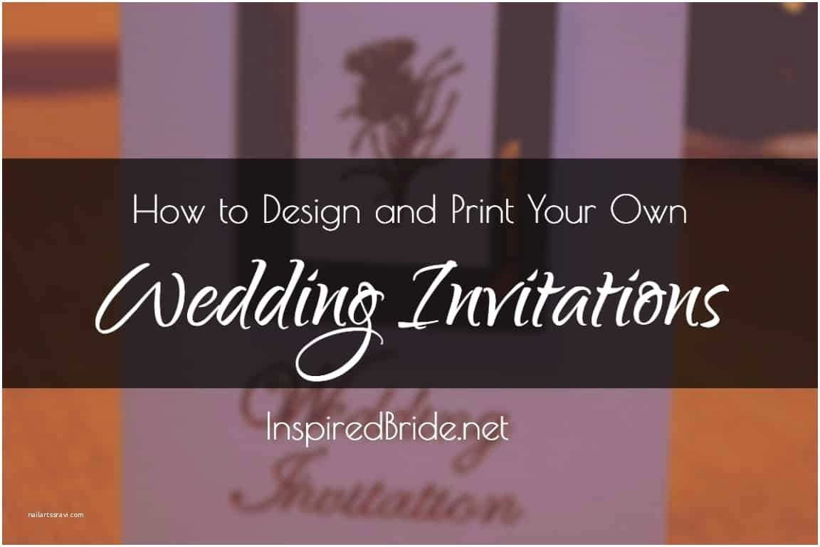 Make Your Own Wedding Invitations Free How to Print Your Own Wedding Invitations Weddi