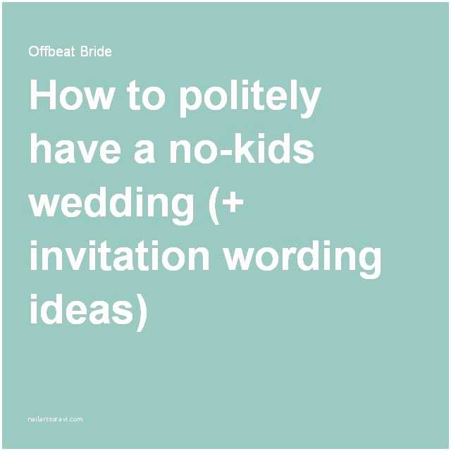 Wedding Invitation No Kids E Fool Proof Way to Have An Adults Only Wedding