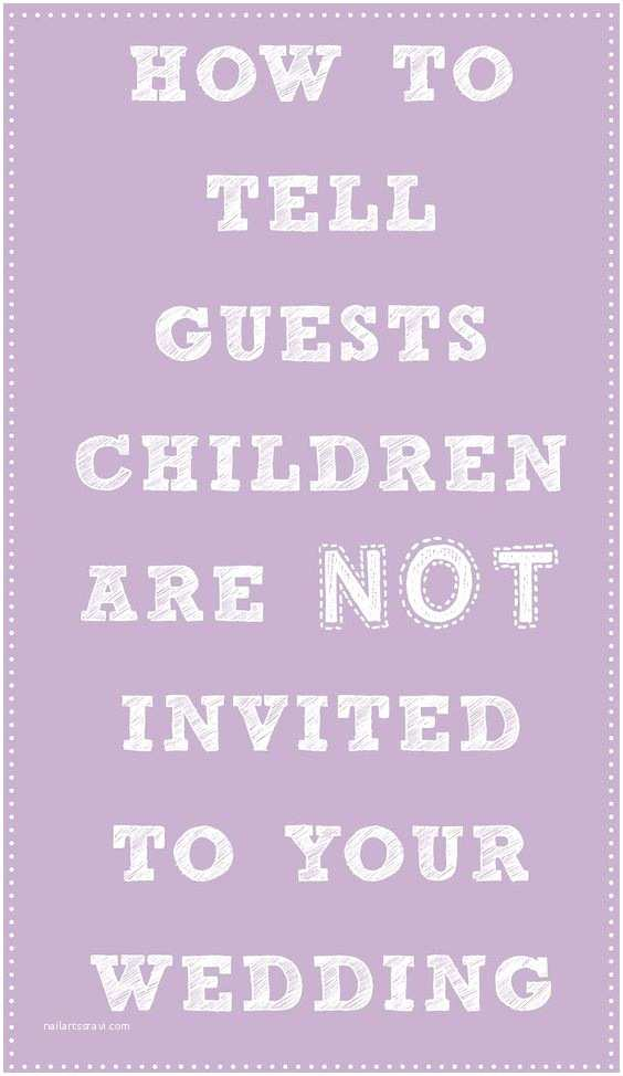 Wedding Invitation No Kids How To Tell Guests That Children Aren't Invited To